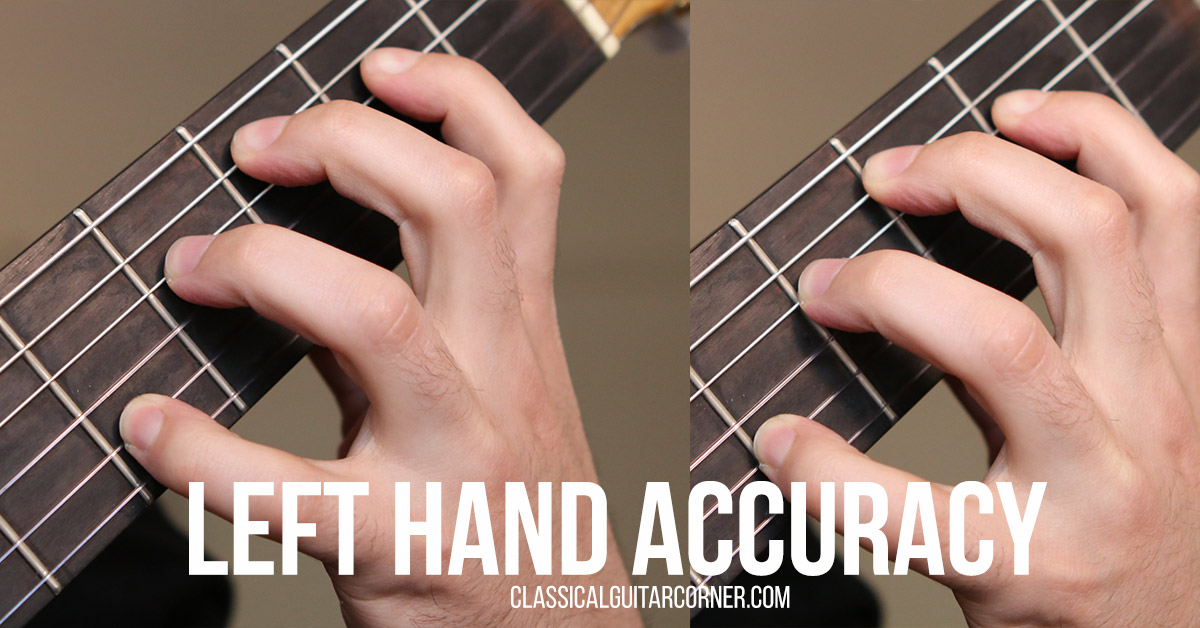 Left Hand Accuracy And Positioning Classical Guitar Corner